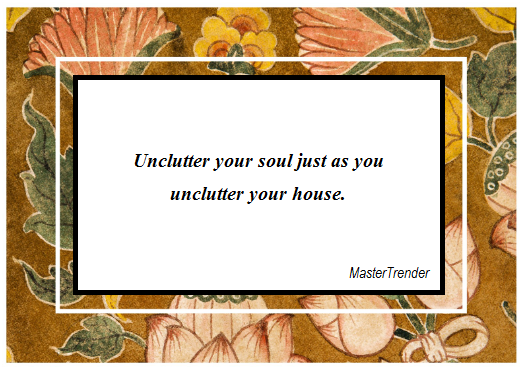 Unclutter your soul and house