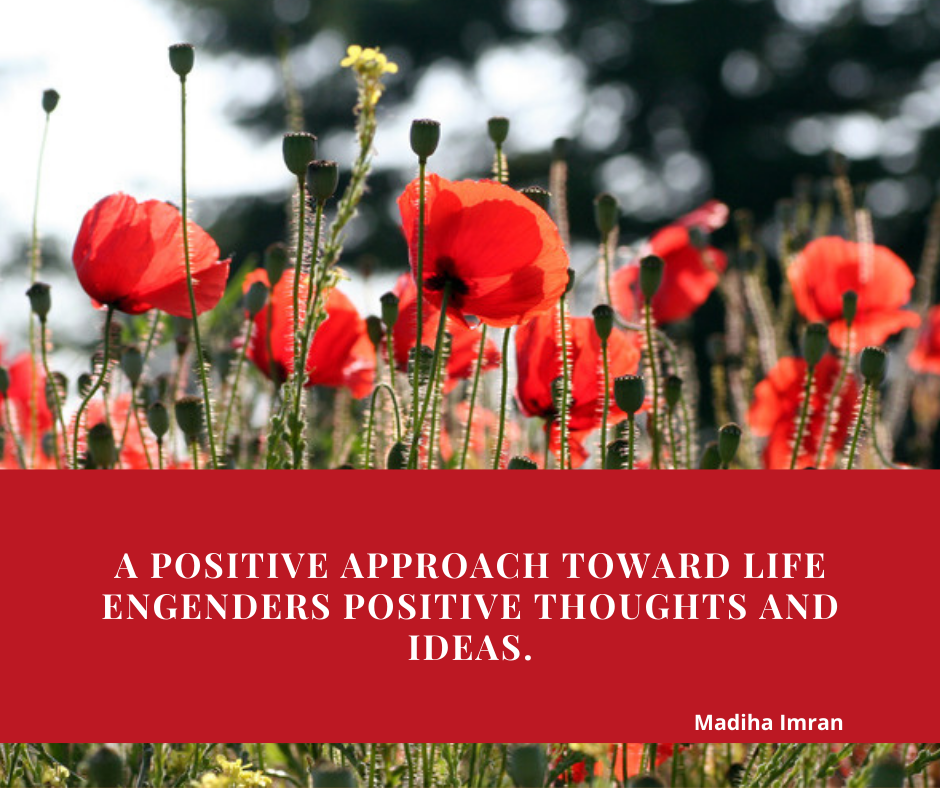 A positive approach toward life engenders positive thoughts and ideas.